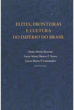 Elites, Fronteiras e Cultura do Império do Brasil - Bessone,Tânia Maria Neves,Lucia Maria Bastos P. Guimarães,Lucia Maria P. pdf epub