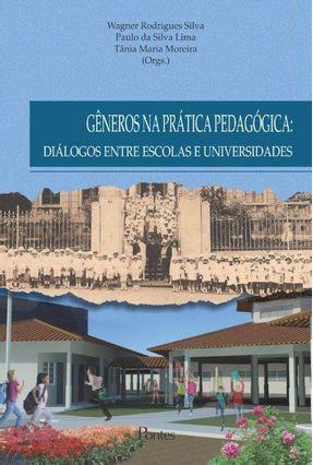 Gêneros na Prática Pedagógica - Diálogos Entre Escolas e Universidades - Wagner Rodrigues Silva Lima,Paulo Da Silva Moreira,Tânia Maria | Tagrny.org