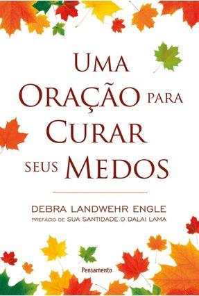 Uma Oração Para Curar Seus Medos - Engle,Debra Landwehr   Tagrny.org