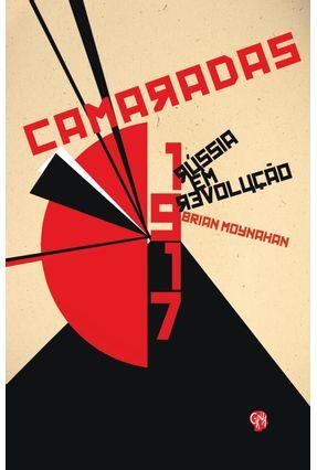 Camaradas 1917 - A Rússia Em Revolução - Moynahan,Brian | Nisrs.org