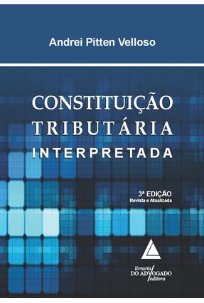 Constituição Tributária Interpretada - 3ª Ed. 2016 - Velloso,Andrei Pitten | Hoshan.org