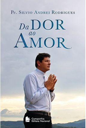 Da Dor ao Amor - Rodrigues,Padre Silvio Andrei   Hoshan.org
