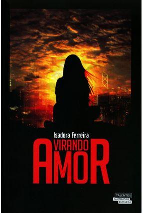 Virando Amor - Col. Talentos da Literatura Brasileira - Ferreira ,Isadora   Tagrny.org