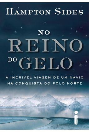 No Reino do Gelo - A Incrível Viagem de Um Navio na Conquista do Polo Norte - Sides,Hampton pdf epub