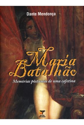 Maria Batalhão - Memórias Póstumas de Uma Cafetina - Mendonça,Dante pdf epub
