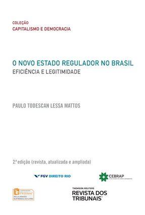 O Novo Estado Regulador No Brasil - Eficiência e Legitimidade - 2ª Ed. 2017 - Mattos,Paulo Todescan Lessa | Nisrs.org