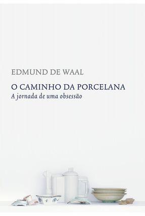 O Caminho da Porcelana - De Waal,Edmund   Tagrny.org