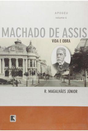 Vida e Obra de Machado de Assis - Apogeu - Vol 4 - Magalhaes Jr,Raimundo | Hoshan.org