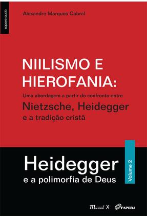 Niilismo e Hierofania - Heidegger - e A Polimorfia de Deus - Vol. 2 - Cabral,Alexandre Marques | Hoshan.org