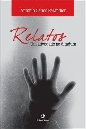 Relatos - Um Advogado na Ditadura - Barandier,Antônio Carlos | Hoshan.org