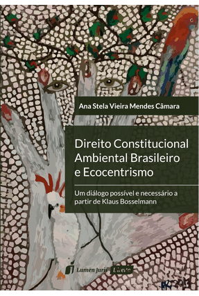 Direito Constitucional Ambiental Brasileiro e Ecocentrismo - Câmara,Ana Stela Vieira Mendes pdf epub