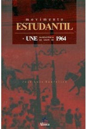 Movimento Estudantil - A Une na Resistência ao Golpe de 1964 - Sanfelice,Jose Luis | Hoshan.org