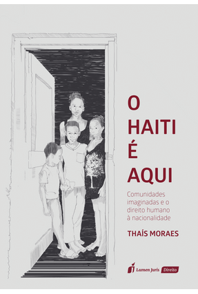 O Haiti É Aqui - Comunidades Imaginadas e o Direito Humano À Nacionalidade - Moraes,Thaís Guedes Alcoforado De | Tagrny.org