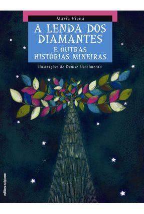 A Lenda Dos Diamantes e Outras Histórias Mineiras - Col. do Arco-da-velha Contos Populares - Viana,Maria pdf epub