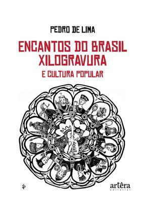 Encantos Do Brasil: Xilogravura E Cultura Popular - Pedro de Lima pdf epub