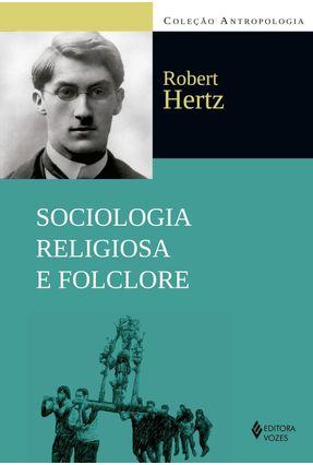 Sociologia Religiosa e Folclore - Col. Antropologia - Hertz,Robert | Tagrny.org