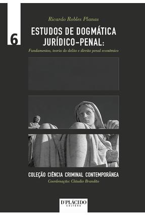 Estudos de Dogmatica Juridico-Penal - Fundamentos, Teoria do Delito e Direito Penal Economico - Planas,Ricardo Robles   Nisrs.org