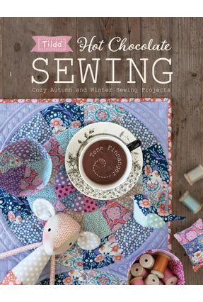 Tilda Hot Chocolate Sewing - Cozy Autumn And Winter Sewing Projects - Finnanger,Tone   Hoshan.org
