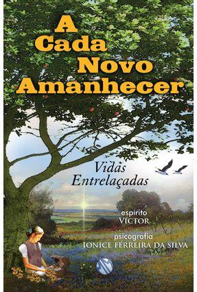 A Cada Novo Amanhecer - Vidas Entrelaçadas - 2ª Ed. 2013 - Silva,Ionice Ferreira Da | Tagrny.org