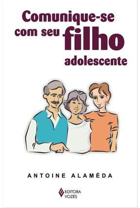 Comunique-se com seu Filho Adolescente - Alameda,Antoine | Tagrny.org