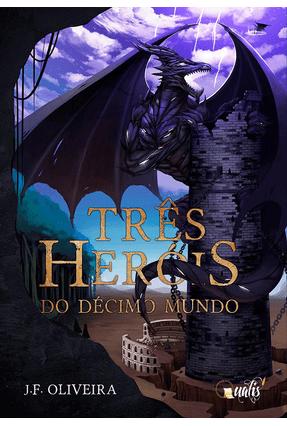Três Heróis do Décimo Mundo - Oliveira,J. F. pdf epub
