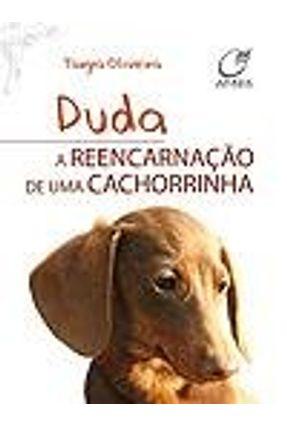 Duda - a Reencarnação de Uma Cachorrinha - Oliveira,Tanya | Tagrny.org