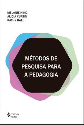 Métodos De Pesquisa Para A Pedagogia - Nind,Melanie Curtin,Alicia Hall,Kathy   Nisrs.org