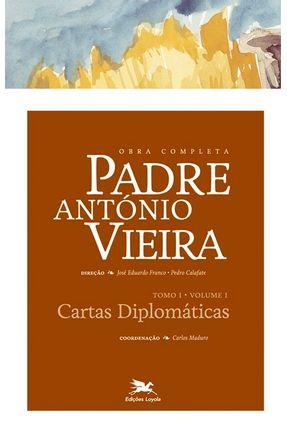 Obra Completa Padre António Vieira - Cartas Diplomáticas - Tomo I - Vol. I - Calafate,Pedro Franco,José Eduardo   Hoshan.org