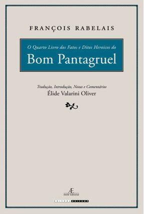O Quarto Livro Dos Fatos e Ditos Heroicos do Bom Pantagruel - Rabelais,François | Hoshan.org