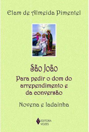 São João - Para Pedir O Dom Do Arrependimento E Da Conversão - Novena E Ladainha - Pimentel,Elam de Almeida   Tagrny.org