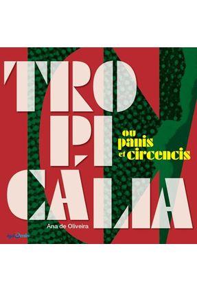 Tropicalia Ou Panis Et Circencis - Oliveira ,Ana De   Nisrs.org