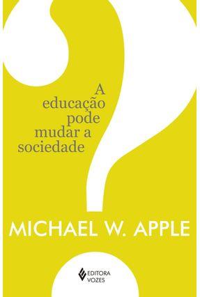 Educação Pode Mudar A Sociedade? - Apple,Michael W. pdf epub