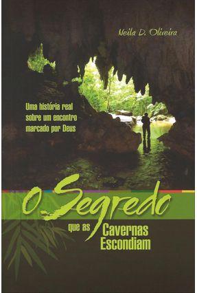 O Segredo Que As Cavernas Escondiam - Oliveira,Neila D.   Tagrny.org