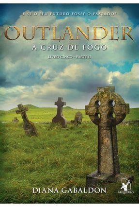 Outlander - A Cruz de Fogo - Livro 5 - Parte II - Gabaldon,Diana   Hoshan.org