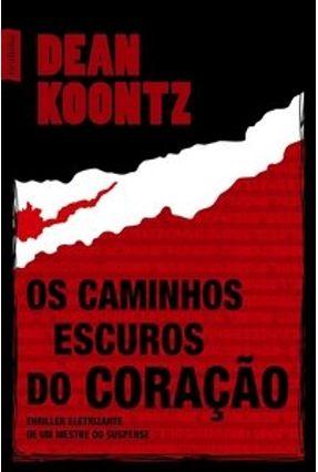 Os Caminhos Escuros do Coração - Ed. Bolso - Koontz,Dean | Hoshan.org