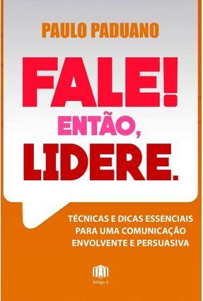 Fale! Então, Lidere - Paduano,Paulo   Hoshan.org