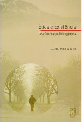 Ética E Existência - Uma Contribuição Heideggeriana - Webber,Marcos André | Hoshan.org