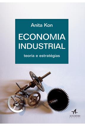 Economia Industrial - Teoria e Estratégias - Kon, Anita | Tagrny.org