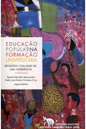 Educação Popular Na Formação Universitária - Reflexões Com Base Em Uma Experiência - Vasconcelos,Eymard Mourao Cruz,Pedro José Santos Carneiro | Hoshan.org