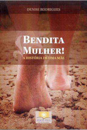 Bendita Mulher! - A História de Uma Mãe - Rodrigues,Denise   Tagrny.org