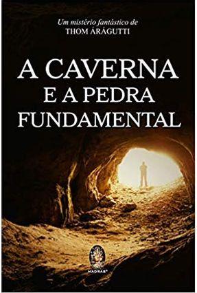 A Caverna E A Pedra Fundamental - Thom Árágutti | Hoshan.org