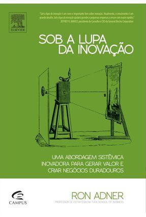 Edição antiga - Sob a Lupa da Inovação - Adner,Ron | Tagrny.org