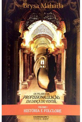 Os Pilares da Profissionalização Em Dançado Ventre - Vol. 1 - Folclore e História - Mahaila,Brysa | Hoshan.org