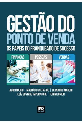 Gestão do Ponto de Venda - Os Papéis do Franqueado de Sucesso - Galhardo,Maurício Ribeiro,Adir | Hoshan.org