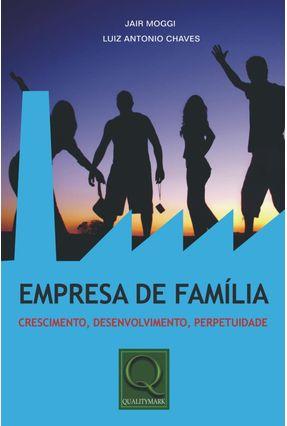 Empresa de Família - Crescimento , Desenvolvimento , Perpetuidade - Moggi,Jair Chaves,Luiz Antonio | Nisrs.org