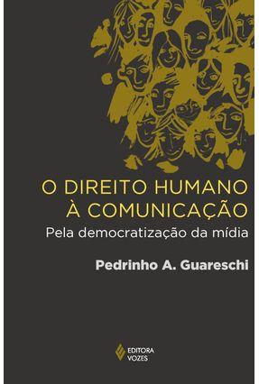 O Direito Humano À Comunicação - Pela Democratização da Mídia - Guareschi,Pedrinho A. | Hoshan.org