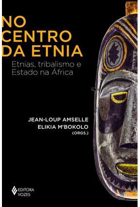 No Centro Da Etnia - Etnias, Tribalismo E Estado Na África - Amselle,Jean-Loup M'bokolo,Elikia pdf epub