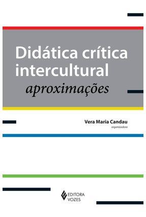 Didática Crítica Intercultural - Aproximações - Candau,Vera Maria | Hoshan.org