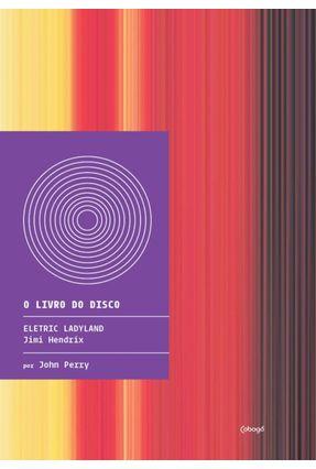Electric Ladyland - Col. o Livro do Disco - PERRY,JOHN pdf epub