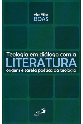 Teologia Em Diálogo Com A Literatura - Origem e Tarefa Poética da Teologia - Col. Teologia Em Saída - Villas Boas,Alex | Hoshan.org